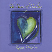 The Heart Of Healing by Karen Drucker