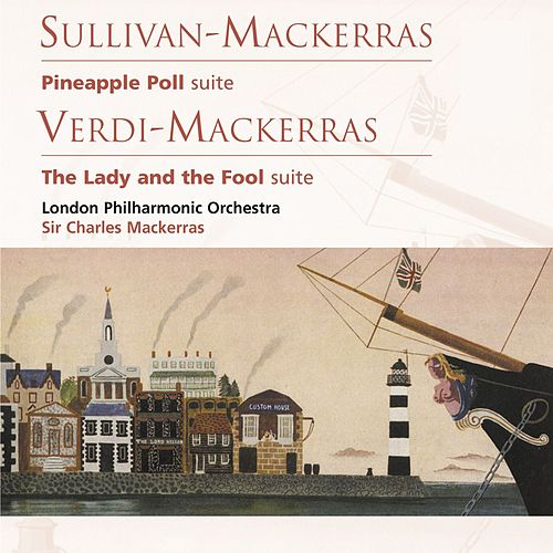 Sullivan-Mackerras: Pineapple Poll . Verdi-Mackerras: The Lady and the Fool by London Philharmonic Orchestra