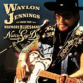 Never Say Die: The Complete Final Concert by Waylon Jennings