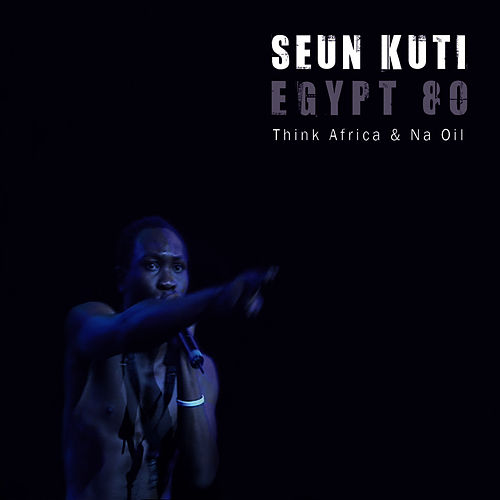 Think Africa / Na Oil - Single by Seun Kuti