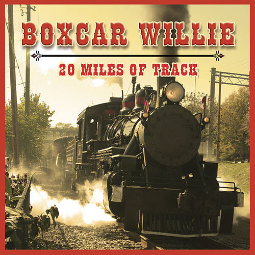20 Miles of Track by Boxcar Willie