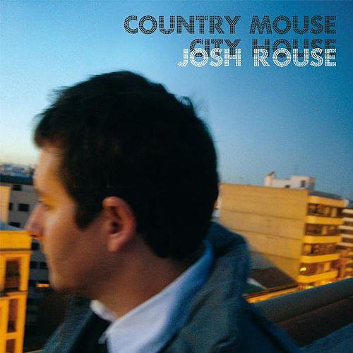 Country Mouse, City House by Josh Rouse