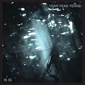 Is Is by Yeah Yeah Yeahs