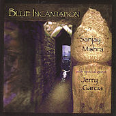 Blue Incantation with guest Jerry Garcia by Sanjay Mishra