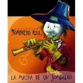 Colección Sombrero Azul. La Magia De Un Sombrero by Unspecified