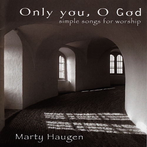 Only You, O God: Simple Songs for Worship by Marty Haugen