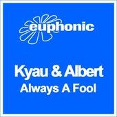Always A Fool by Kyau