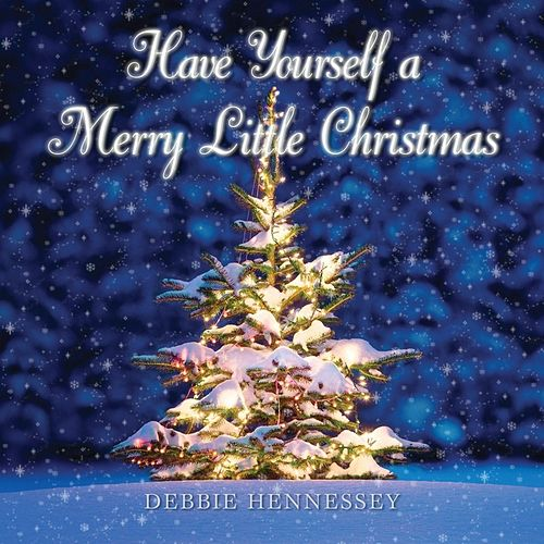 Have Yourself A Merry Little Christmas by Debbie Hennessey