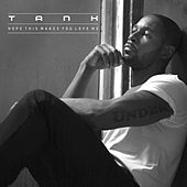 Hope This Makes You Love Me by Tank