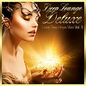 Deep Lounge Deluxe - Lovely Deep-House Vibes, Vol. 3 by Various Artists
