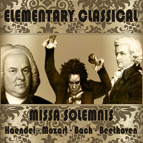 Ludwing Van Beethoven: Elementary Classical: Missa Solemnis by Various Artists