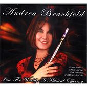 Into the World: a Musical Offering by Andrea Brachfeld