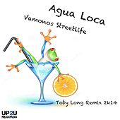 Vamonos Streetlife (Toby Long 2K14 Remix) by Agua Loca