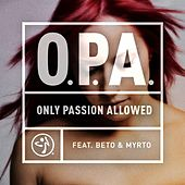 O.P.A. - (Only Passion Allowed) [feat. Beto & Myrto] by ZUMBA