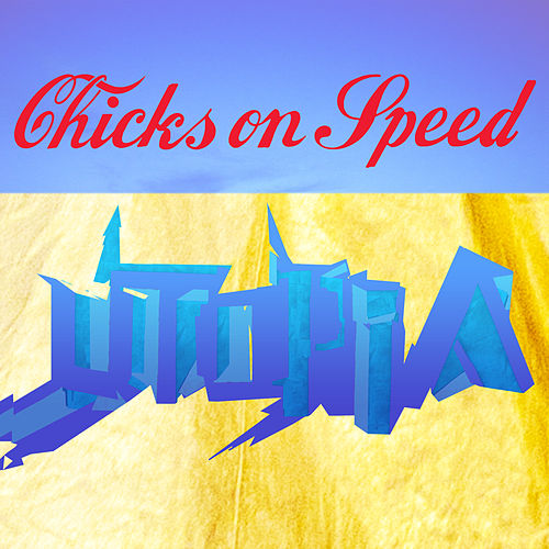 Utopia von Chicks On Speed
