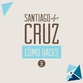 Cómo Haces by Santiago Cruz