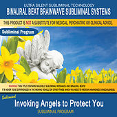 Invoking Angels to Protect You by Binaural Beat Brainwave Subliminal Systems