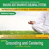 Grounding and Centering by Binaural Beat Brainwave Subliminal Systems