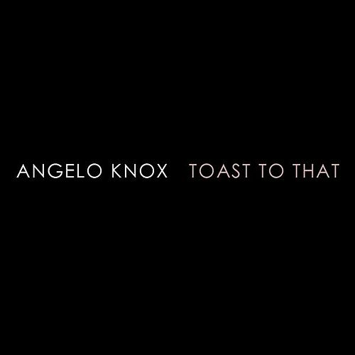 Toast to That by Angelo Knox