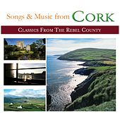 Songs and Music from Cork (Classics from the Rebel County) by Various Artists
