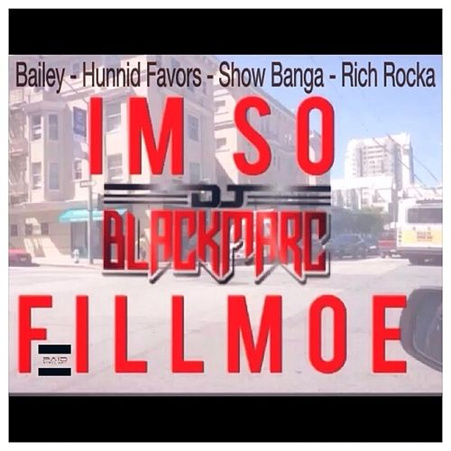 I'm So Fillmoe (Feat. Hunnid Favors, Show Banga, Rich Rocka) - Single by Bailey