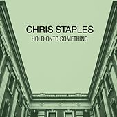 Hold Onto Something - Single by Chris Staples