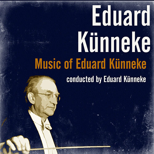 Music of Eduard Künneke by Eduard Künneke