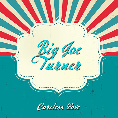 Careless Love von Big Joe Turner