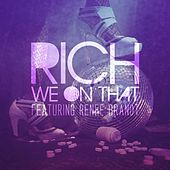 We on That (feat. Renee Brandt & Rich) by Richie Righteous
