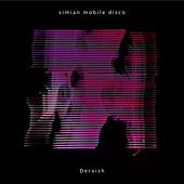 Dervish by Simian Mobile Disco