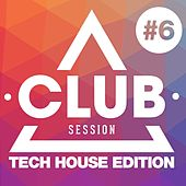 Club Session Tech House Edition, Vol. 6 by Various Artists