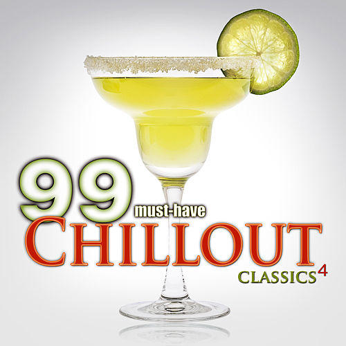 99 Must-Have Chillout Classics 4 by Various Artists