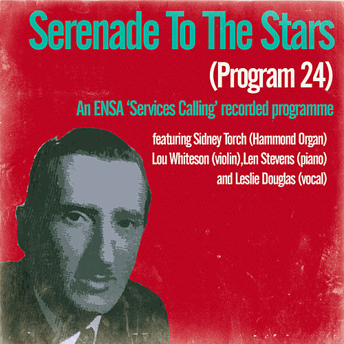 Serenade to the Stars (Programme 24) / An Ensa Services Calling Recorded Programme by Sidney Torch
