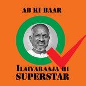 Ab Ki Baar - Ilaiyaraaja Hi Superstar by Various Artists