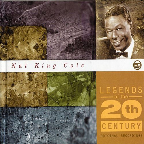 Legends of the 20th Century by Nat King Cole