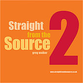 Straight From The Source 2 by Greg Walker