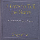 I Love To Tell The Story by Greg Rice