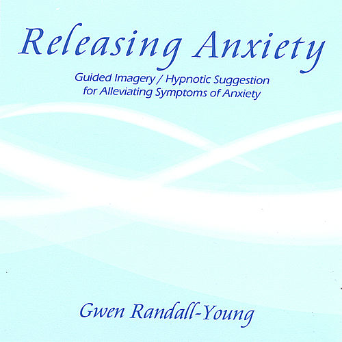 Releasing Anxiety by Gwen Randall-Young