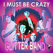I Must Be Crazy by Glitter Band