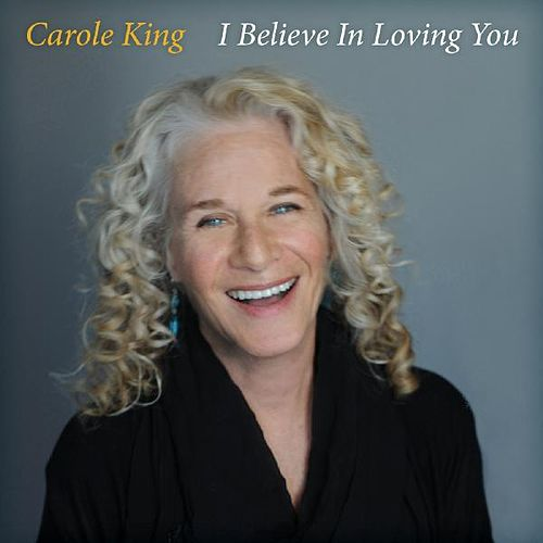 I Believe in Loving You by Carole King