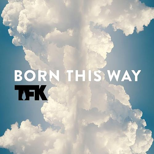 Born This Way by Thousand Foot Krutch