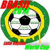 Brasil 2014 Latin Rhythm World Cup by Various Artists