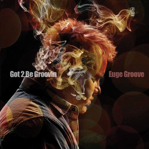 Got 2 Be Groovin' by Euge Groove