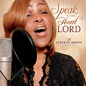Speak to My Heart Lord: The Deborah Brown Project by Deborah Brown