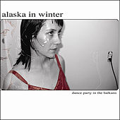 Dance Party In the Balkans by Alaska In Winter