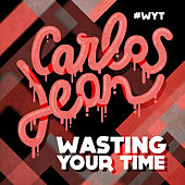 Wasting Your Time by Carlos Jean