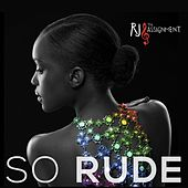 So Rude by RJ and the Assignment