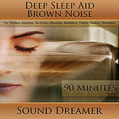 Brown Noise (Deep Sleep Aid) [For Tinnitus, Insomnia, De-Stress, Massage, Meditation, Holistic Healing, Relaxation] [90 Minutes] by Sound Dreamer