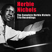 The Complete Herbie Nichols Trio Recordings (Bonus Track Version) by Herbie Nichols