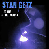 Focus + Cool Velvet by Stan Getz